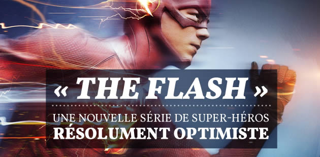 « The Flash », une nouvelle série de super-héros résolument optimiste