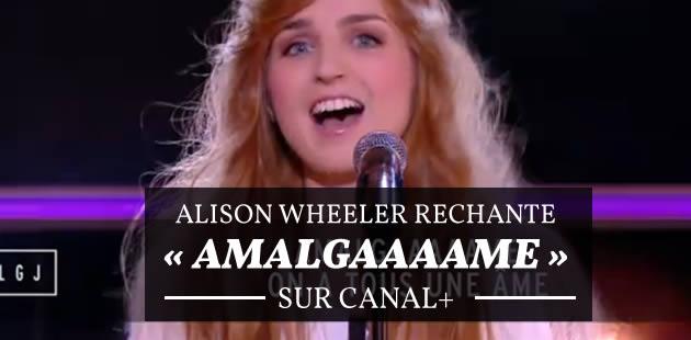 Alison Wheeler rechante «Amalgaaaame » sur Canal+
