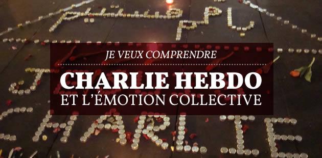 Charlie Hebdo et l'émotion collective — Je veux comprendre