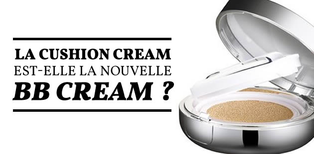 La Cushion Cream est-elle la nouvelle BB Cream ?