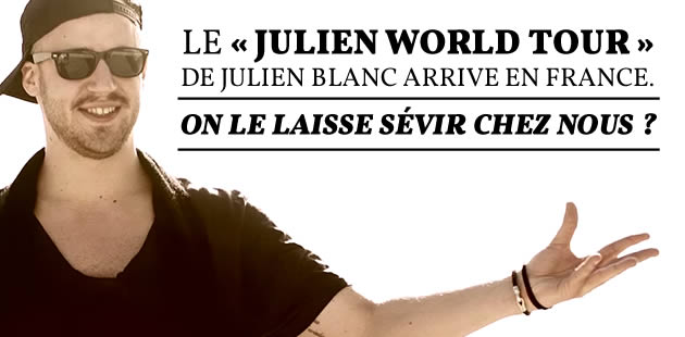 Le « Julien World Tour » de Julien Blanc arrive en France. On le laisse sévir chez nous ?