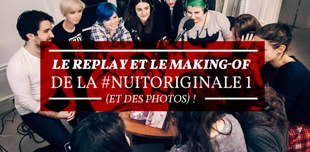 Le replay et le making-of de la #NuitOriginale 1 (et des photos) !