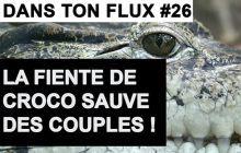 Dans Ton Flux #26 : «La fiente de croco sauve des couples!»