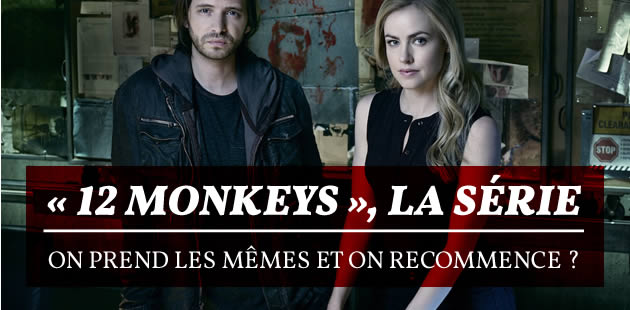 « 12 Monkeys », la série : on prend les mêmes et on recommence ?