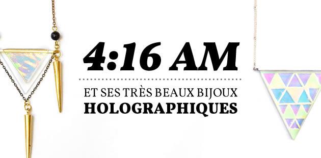 4:16 AM et ses très beaux bijoux holographiques