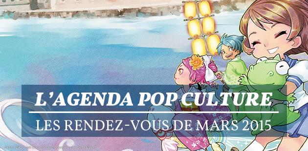 L'agenda pop culture : les rendez-vous de mars 2015