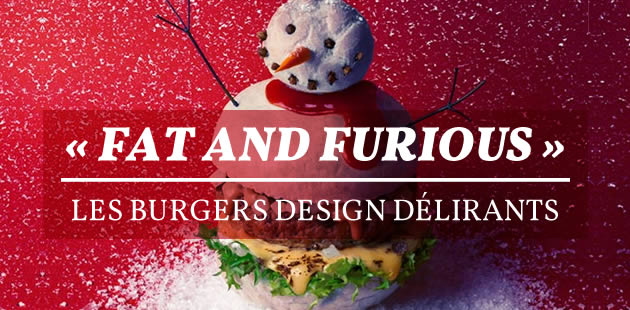 « Fat and Furious », les burgers design délirants