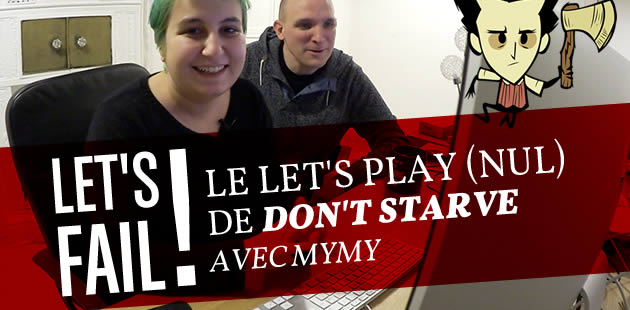 Let's Fail ! Le Let's play (nul) de Don't Starve avec Mymy