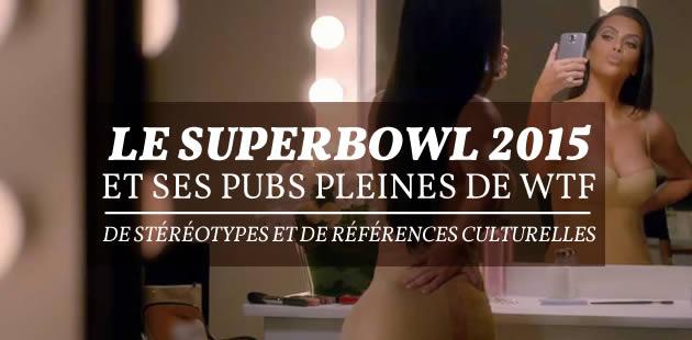Le Super Bowl 2015et ses pubs pleines de WTF, de stéréotypes et de références culturelles