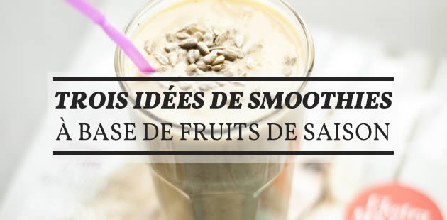 Trois idées de smoothies à base de fruits de saison