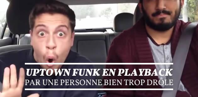 Uptown Funk en playback par une personne bien trop drôle