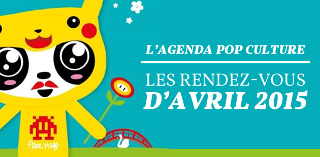 L'agenda pop culture : les rendez-vous d'avril 2015