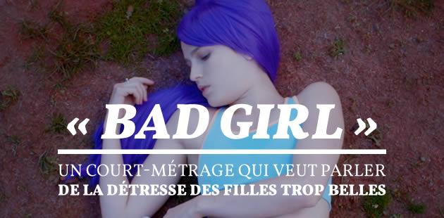 «Bad Girl», un court-métrage qui veut parler de la détresse des filles trop belles