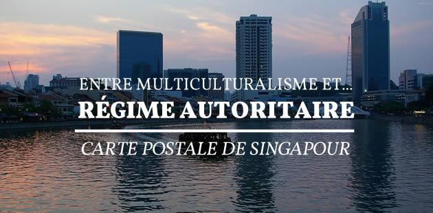 Carte postale de Singapour, entre multiculturalisme et… régime autoritaire