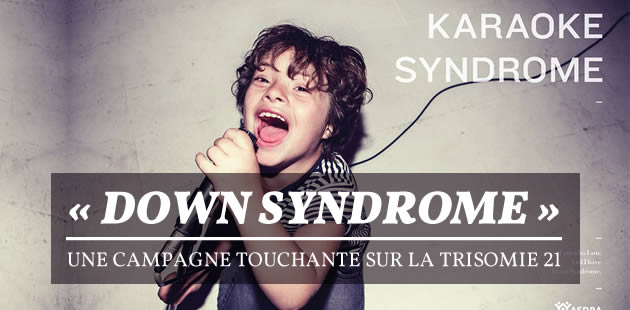 « Down Syndrome », une campagne touchante sur la trisomie 21