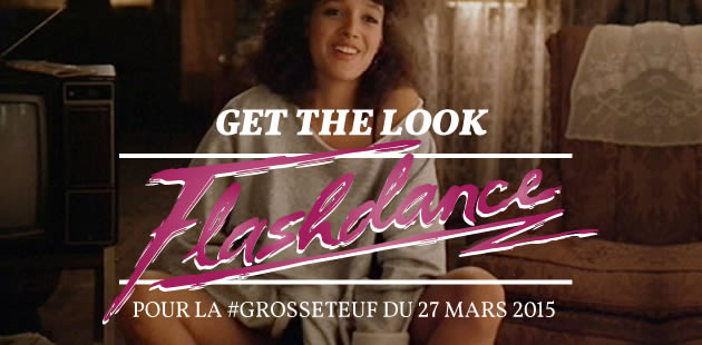 Get the Look Flashdance pour la #GrosseTeuf du 27 mars 2015 !