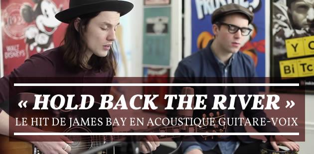 «Hold back the river», le hit de James Bay en acoustique guitare-voix