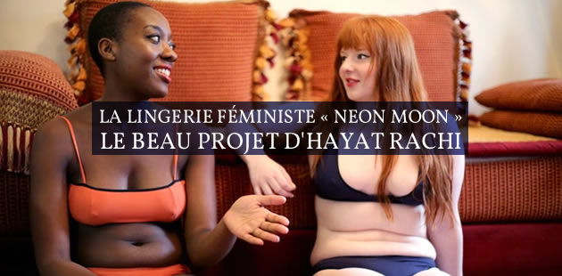 La lingerie féministe «Neon Moon», le beau projet d'Hayat Rachi