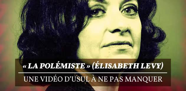 « La Polémiste » (Élisabeth Levy), une vidéo d'Usul à ne pas manquer