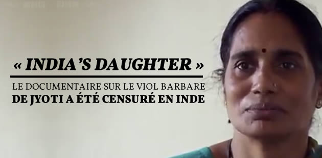 « India's Daughter », le documentaire sur le viol barbare de Jyoti, a été censuré en Inde