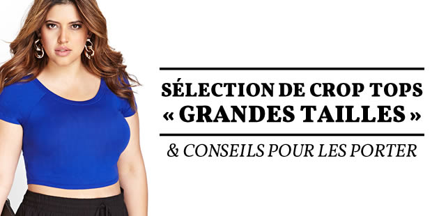 big-selection-crop-tops-grandes-tailles-conseils