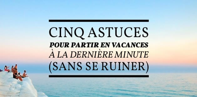 big-astuces-vacances-derniere-minute