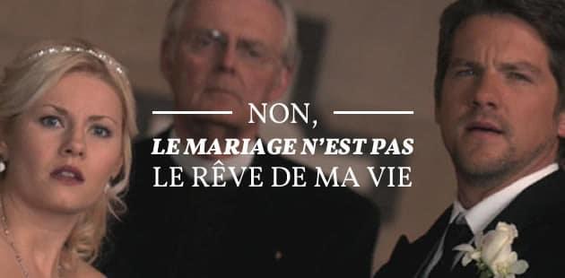 Non, le mariage n'est pas le rêve de ma vie