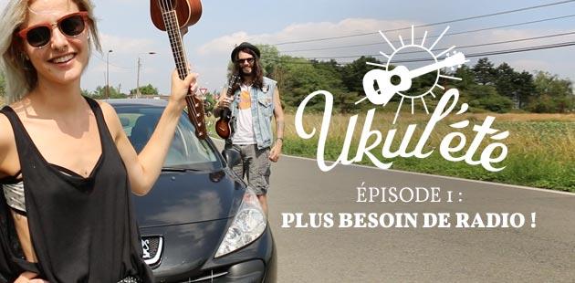 Ukul'été – Épisode 1 – Plus besoin de radio !