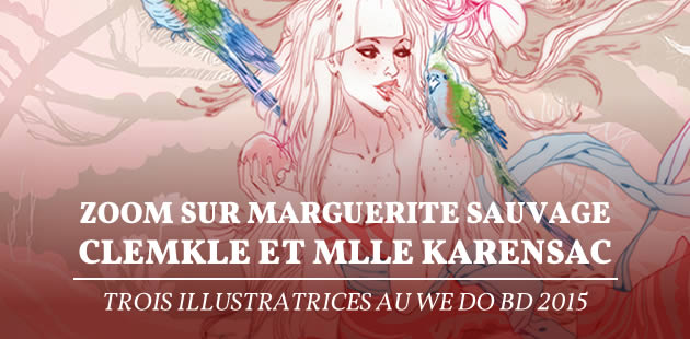 Zoom sur Marguerite Sauvage, ClemKle et Mlle Karensac, trois illustratrices au We Do BD 2015