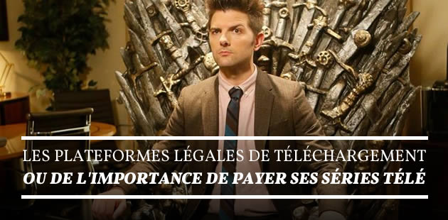 Les plateformes légales de téléchargement, ou de l'importance de payer ses séries télé