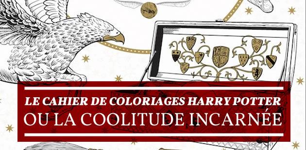 Le cahier de coloriages Harry Potter, ou la coolitude incarnée