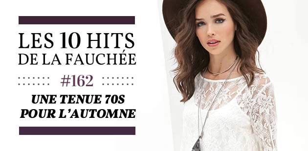 Une tenue 70s pour l'automne 2015 — Les 10 Hits de la Fauchée #162