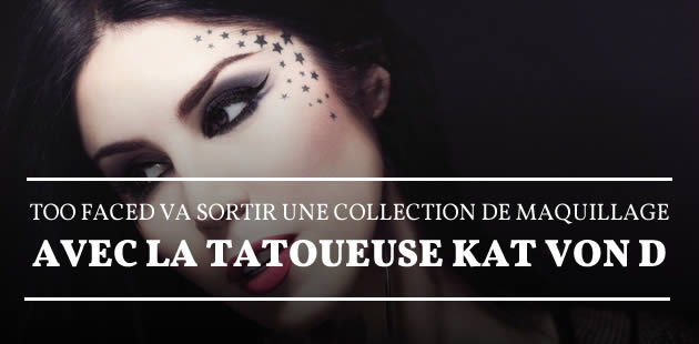 Too Faced va sortir une collection de maquillage avec la tatoueuse Kat Von D