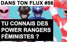 Les Power Rangers féministes, Marine Le Pen et les blagues Carambar — #DansTonFlux 56