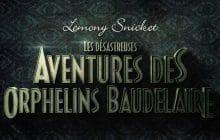 «Les désastreuses aventures des Orphelins Baudelaire», la série Netflix, a sa bande-annonce!