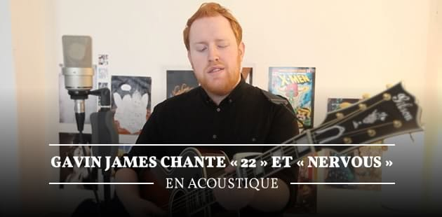 Gavin James chante « 22 » et « Nervous » en acoustique