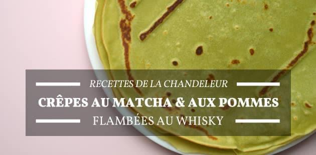 Recettes de la Chandeleur : crêpes au matcha & aux pommes, flambées au whisky