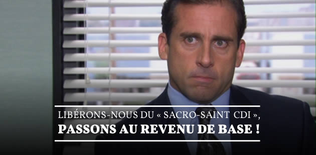 Libérons-nous du «sacro-saint CDI», passons au revenu de base!