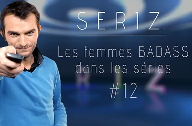 S.E.R.I.Z sort son épisode spécial «femmes badass de séries » (avec Mymy en guest)