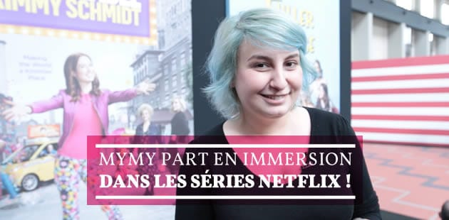 Mymy part en immersion dans les séries Netflix !