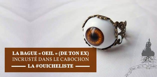 La bague «oeil» (de ton ex) incrusté dans le cabochon – La #OuicheList