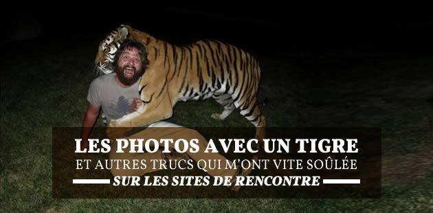 Les photos avec un tigre et autres trucs qui m'ont vite saoûlée sur les sites de rencontre