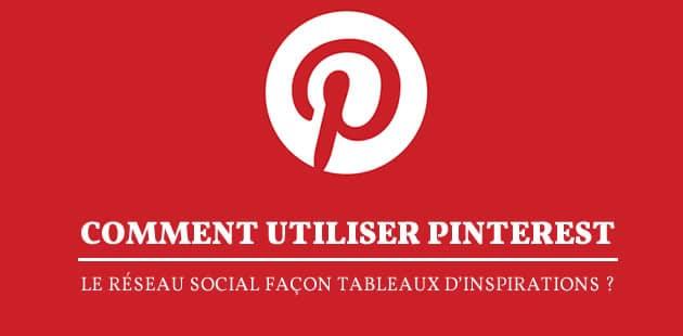 Comment utiliser Pinterest, le réseau social façon tableaux d'inspirations ?