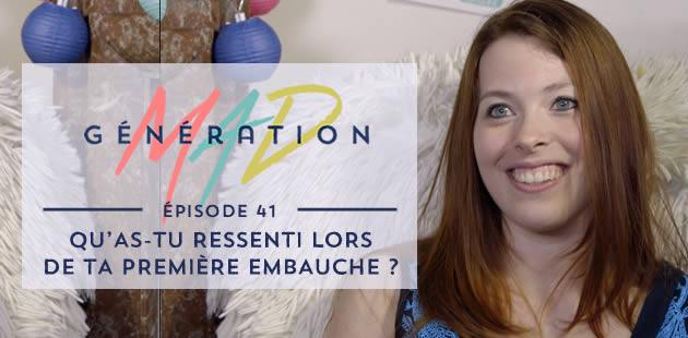 Génération Mad #41 — Qu'as-tu ressenti lors de ta première embauche ?