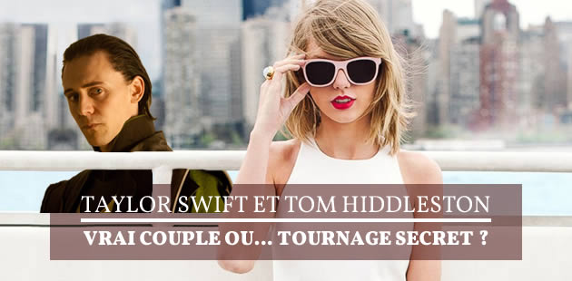 Taylor Swift et Tom Hiddleston, vrai couple ou… tournage secret ?