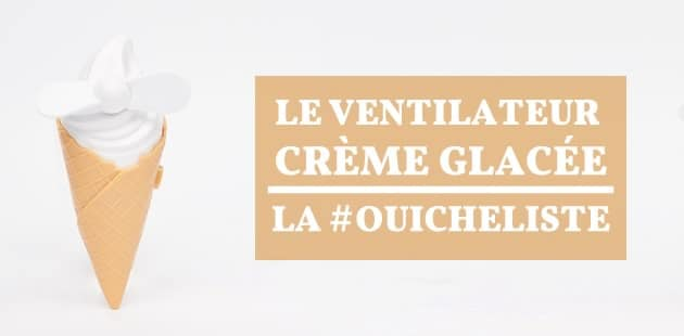 Le ventilateur crème glacée—La #OuicheListe