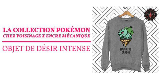 La collection Pokémon chez Voisinage x Encre Mécanique, objet de désir intense