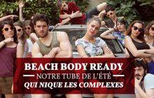 « Beach Body Ready», notre tube de l'été qui nique les complexes!