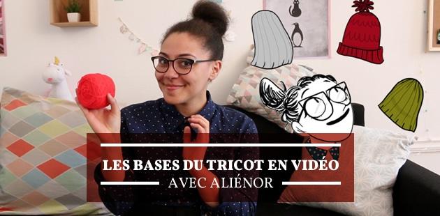 Les bases du tricot en vidéo, avec Aliénor