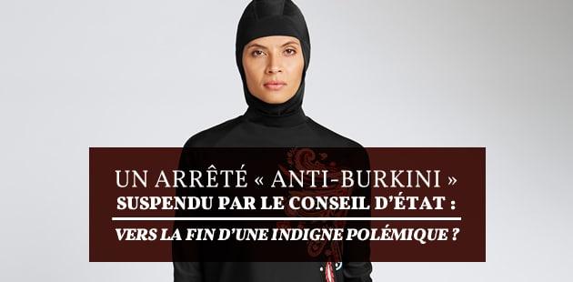 Un arrêté « anti-burkini » suspendu par le Conseil d'État : vers la fin d'une indigne polémique ?